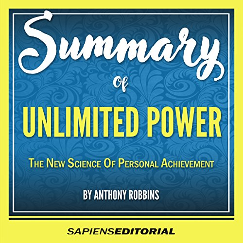Summary of Unlimited Power: The New Science of Personal Achievement by Anthony Robbins