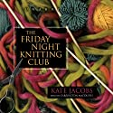 The Friday Night Knitting Club Audiobook by Kate Jacobs Narrated by Carrington Macduffie