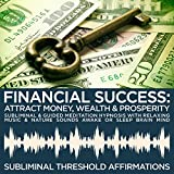Financial Success: Attract Money, Wealth & Prosperity Subliminal Affirmations & Guided Meditation Hypnosis with Relaxing Music & Nature Sounds Awake or Sleep Brain Mind