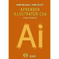Aprender Illustrator CS6. Técnicas esenciales (Diseño Y Creatividad)