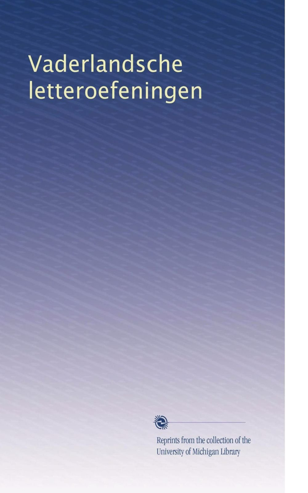 Download Vaderlandsche letteroefeningen (Volume 41) (Dutch Edition) pdf