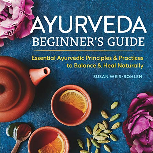 Ayurveda Beginner's Guide: Essential Ayurvedic Principles and Practices to Balance and Heal Naturally #ayurveda