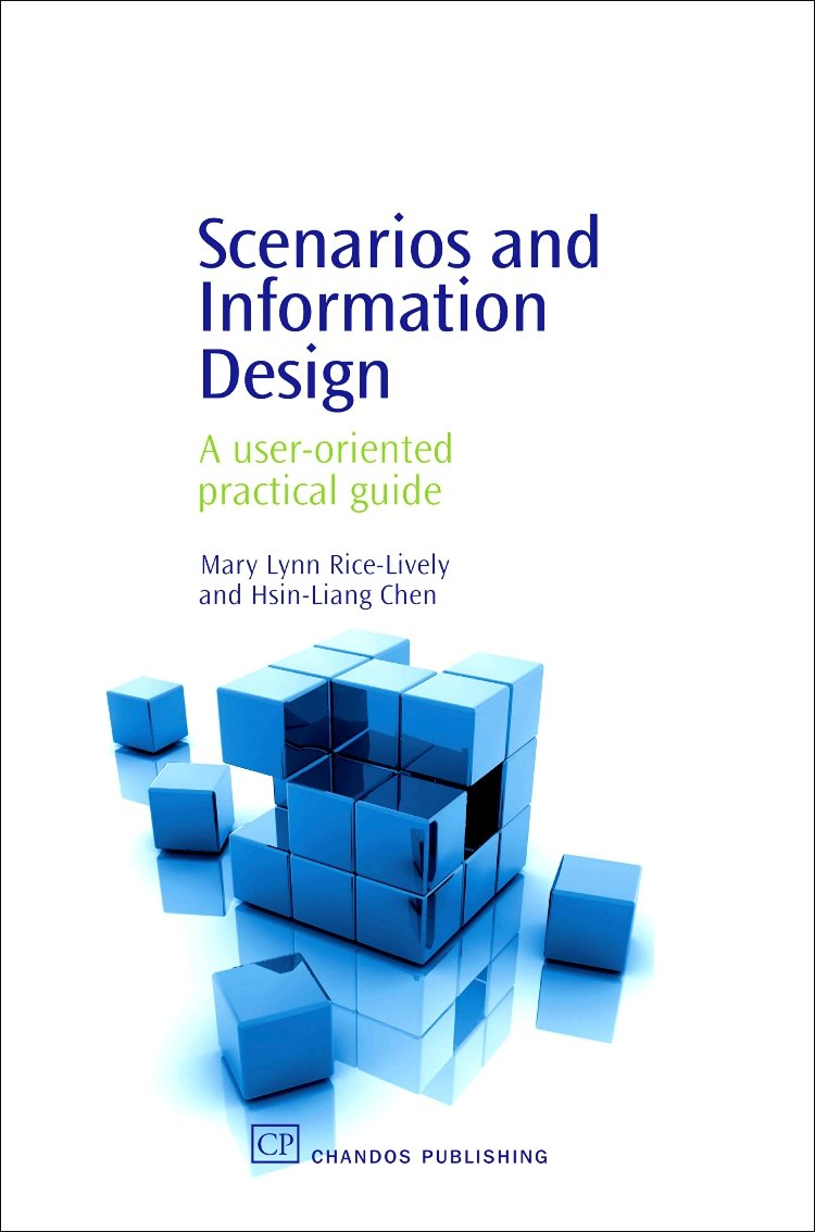 Scenarios and Information Design: A User-Oriented Practical Guide (Chandos  Information Professional Series): Mary Rice-Lively, Hsin-Liang Chen: ...