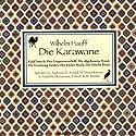 Die Karawane Hörbuch von Wilhelm Hauff Gesprochen von: Frank Arnold, Heikko Deutschmann, Andreas Fröhlich