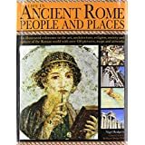 Life in Ancient Rome: People & Places: An Illustrated Reference To The Art, Architecture, Religion, Society And Culture Of The Roman World With Over 450 Pictures, Maps And Artworks