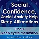 Social Confidence, Social Anxiety Help: Sleep Affirmations - 8 Hour Sleep Cycle Meditation | Joel Thielke,Catherine Perry