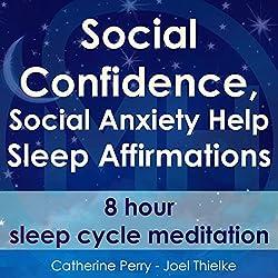 Social Confidence, Social Anxiety Help: Sleep Affirmations - 8 Hour Sleep Cycle Meditation