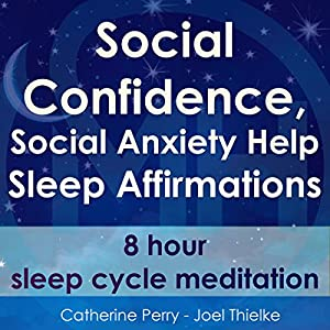 Social Confidence, Social Anxiety Help: Sleep Affirmations - 8 Hour Sleep Cycle Meditation Audiobook