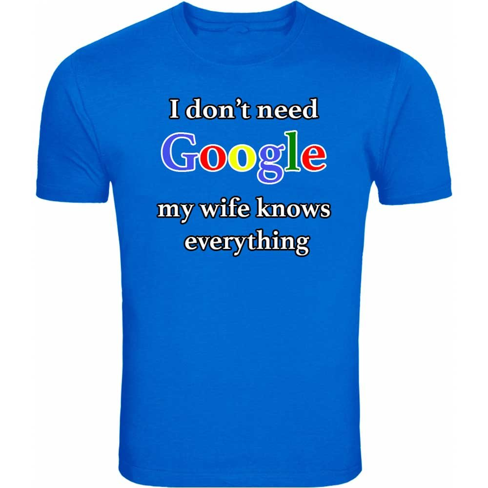 Fresh Tees Brand- I Don't Need Google My Wife Knows Everything Adult Humor