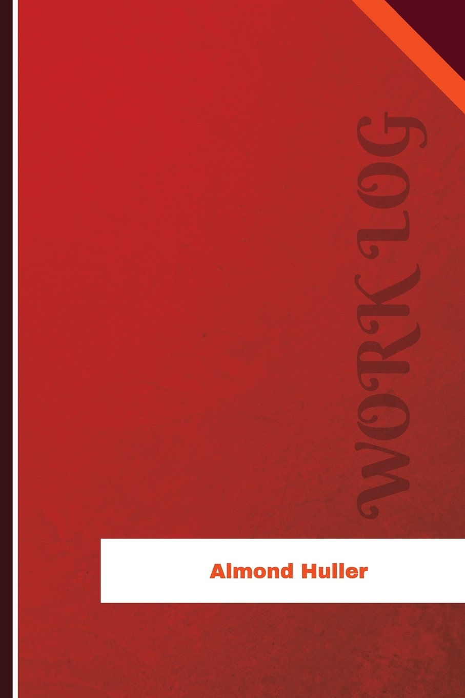 Almond Huller Work Log: Work Journal, Work Diary, Log - 120 ...