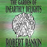 The Garden of Unearthly Delights | Robert Rankin
