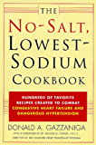 The No-Salt, Lowest-Sodium Cookbook: Hundreds of Favorite Recipes Created to Combat Congestive Heart Failure and Dangerous Hypertension