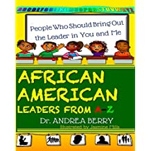 African American Leaders from A to Z: People Who Should Bring out the Leader in You and Me