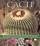 Cacti: An Illustrated Guide To Varieties, Cultivation And Care, With Step-By-Step Instructions And Over 160 Magnificent Photographs