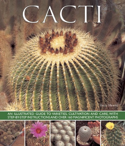 (Cacti: An Illustrated Guide To Varieties, Cultivation And Care, With Step-By-Step Instructions And Over 160 Magnificent Photographs)