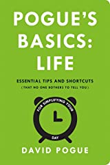 Pogue's Basics: Life: Essential Tips and Shortcuts (That No One Bothers to Tell You) for Simplifying Your Day Paperback