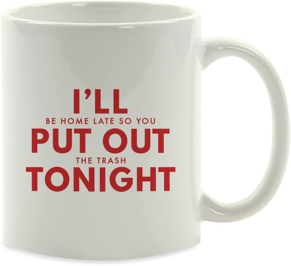 Andaz Press Valentine's Day Funny Coffee Mug Gift, I'll Be Home Late So You Put Out The Trash Tonight, 1-Pack, Girlfriend Boyfriend Husband Wife Fiancé Gift Ideas