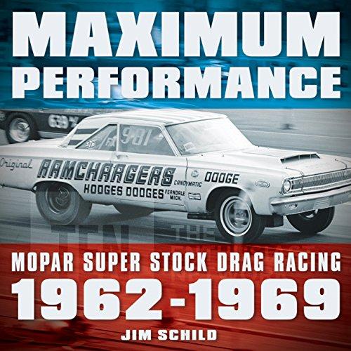 Maximum Performance: Mopar Super Stock Drag Racing 1962 - (Super Stock Drag Car)