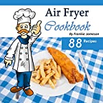 Air Fryer Cookbook: Delicious Air Fryer Recipes for Sophisticated Taste Buds | Frankie Jameson