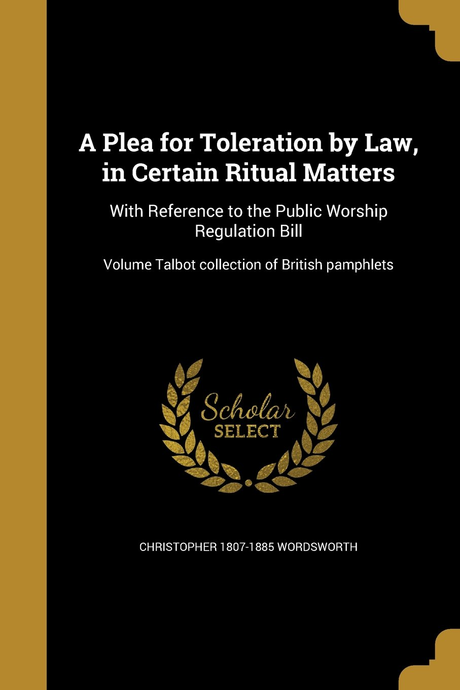 Download A Plea for Toleration by Law, in Certain Ritual Matters: With Reference to the Public Worship Regulation Bill; Volume Talbot Collection of British Pamphlets pdf