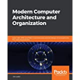 Modern Computer Architecture and Organization: Learn x86, ARM, and RISC-V architectures and the design of smartphones, PCs, a