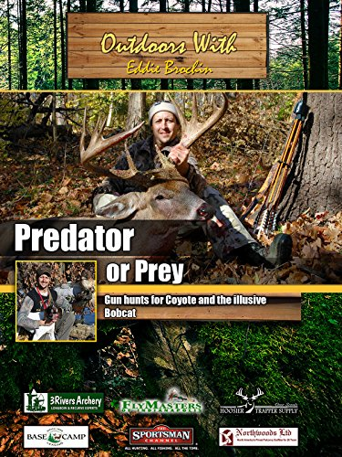 Outdoors with Eddie Brochin - Predator or Prey - Gun hunts for Coyote and the illusive (Predator Hunting)