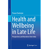 Health and Wellbeing in Late Life: Perspectives and Narratives from India (English Edition)