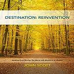 Destination: Reinvention: Starting Over During the Worst Job Market in a Lifetime | John Scott