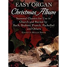 Easy Organ Christmas Album: Seasonal Classics for Use in Church and Recital by Bach, Brahms, Franck, Pachelbel and Others