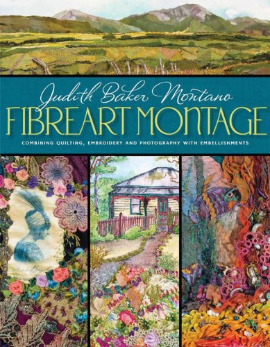 Fibreart Montage: Combining Quilting, Embroidery and Photography with Embellishments by Dragon Threads