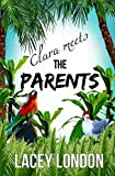 Clara Meets The Parents: Grab a margarita and escape to Mexico in this laugh-out-loud beach read. (Clara Andrews Series Book 2) by  Lacey London in stock, buy online here