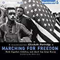 Marching for Freedom: Walk Together, Children, and Don't You Grow Weary Audiobook by Elizabeth Partridge Narrated by Alan Bomar Jones