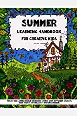 Summer Learning - Handbook For Creative Kids: This 60 Day Summer Bridge Workbook Covers Eight Different Subjects, with a Focus on Creativity and ... Nature Study, Art & Sneaky Math) (Volume 1) Paperback