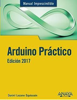 Arduino Práctico. Edición 2017 (Manuales Imprescindibles)