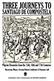 img - for Three Journeys to Santiago de Compostela: Pilgrim Chronicles from the 15th, 16th and 17th Centuries book / textbook / text book