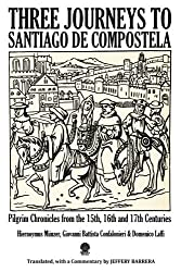 Three Journeys to Santiago de Compostela: Pilgrim Chronicles from the 15th, 16th and 17th Centuries
