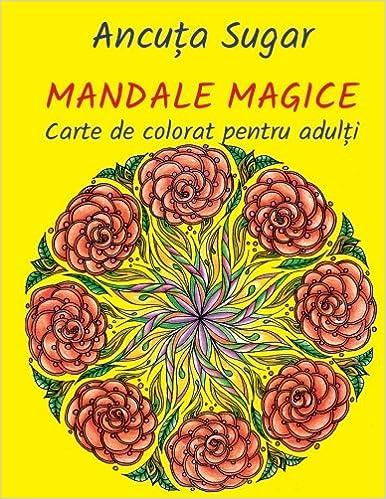 Mandale Magice Carte De Colorat Pentru Adulti Editia