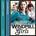 The Windmill Girls Audiobook by Kay Brellend Narrated by Annie Aldington