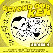 Beyond Our Ken: Complete Series 4 Radio/TV Program by Eric Merriman Narrated by Betty Marsden, Bill Pertwee, Hugh Paddick, Kenneth Horne, Kenneth Williams