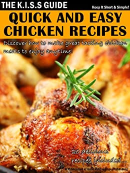 Quick And Easy Chicken Recipes (The KISS Guide Book 14) by [Publishing, GenesisXCreations]
