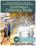 HANDBALL Coloring Books: For Adults and Teens  Stress Relief Coloring Book: Sketch Coloringbook  40 Grayscale Images