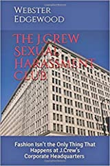 The J.Crew Sexual Harassment Club: Fashion Isn't the Only Thing That Happens at J.Crew's Corporate Headquarters Kindle Edition