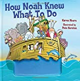 How Noah Knew What to Do, Karen Ann Moore, 1400314410
