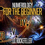 Numerology for the Beginner: Learn About Yourself and Your Destiny Through the Magic of Numbers | J. D. Rockefeller
