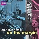 Alan Bennett's On the Margin Audiobook by Alan Bennett Narrated by Alan Bennet, John Sergeant