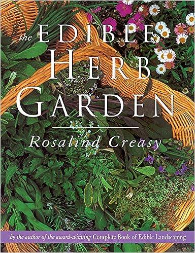 Merveilleux Edible Herb Garden (Edible Garden Series): Rosalind Creasy: 9789625932910:  Amazon.com: Books