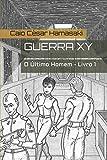 img - for Guerra XY: O  ltimo Homem - Livro 1 (Guerra XY - Trilogia) (Portuguese Edition) book / textbook / text book