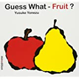 Guess What-- Fruit?
