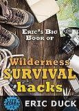 Eric's Big Book of Wilderness Survival Hacks: The