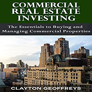 Commercial Real Estate Investing: The Essentials to Buying and Managing Commercial Properties Audiobook